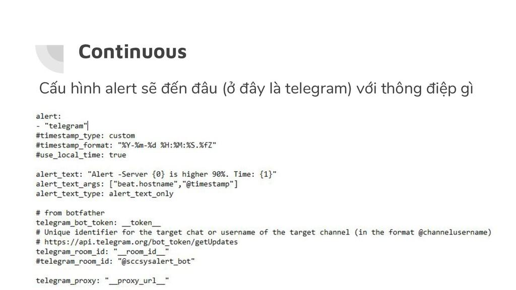 Continuous Cấu hình alert sẽ đến đâu (ở đây là ...