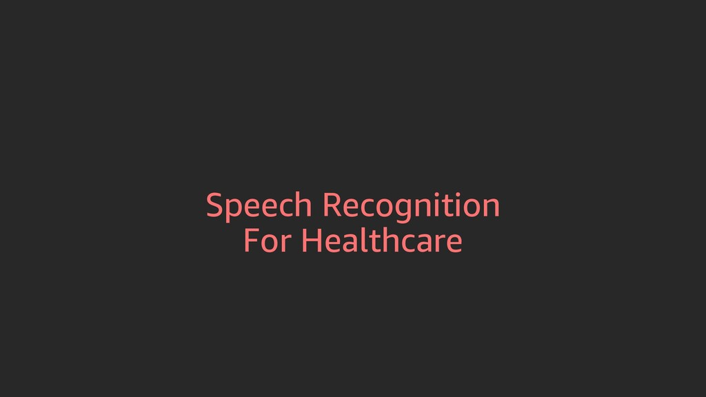 Speech Recognition For Healthcare