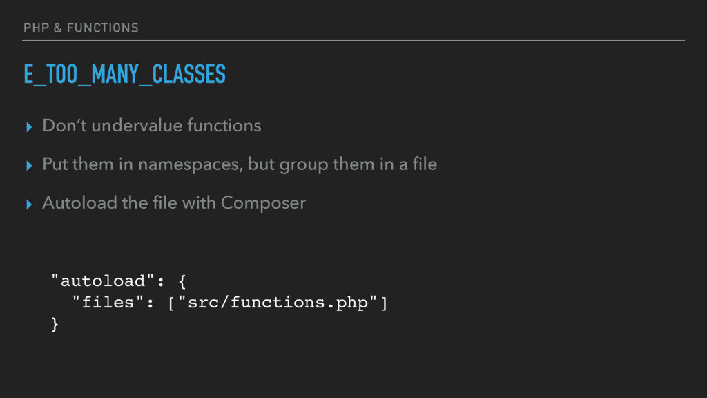 PHP & FUNCTIONS E_TOO_MANY_CLASSES ▸ Don't unde...