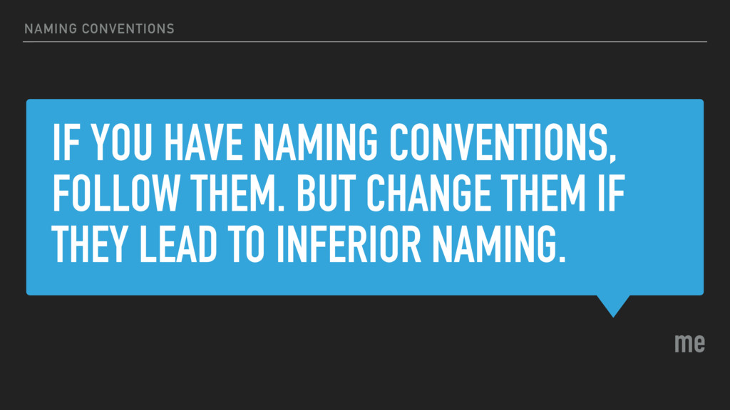 IF YOU HAVE NAMING CONVENTIONS, FOLLOW THEM. BU...
