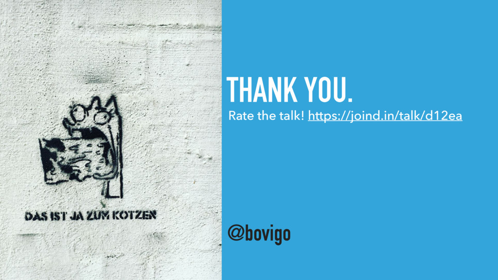 THANK YOU. @bovigo Rate the talk! https://joind...