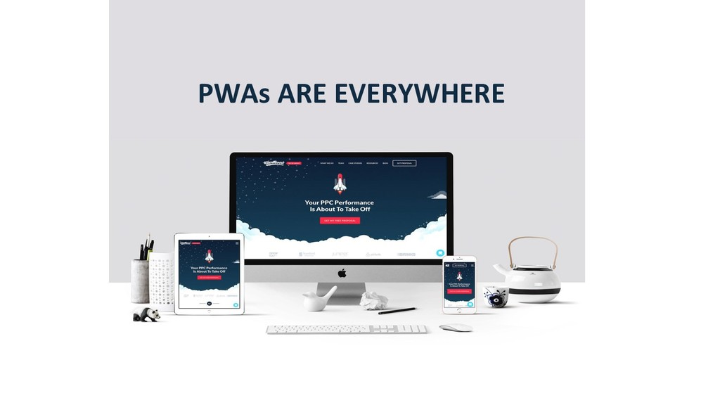 PWAs ARE EVERYWHERE