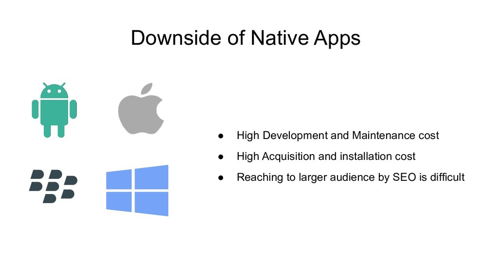 Downside of Native Apps ● High Development and ...