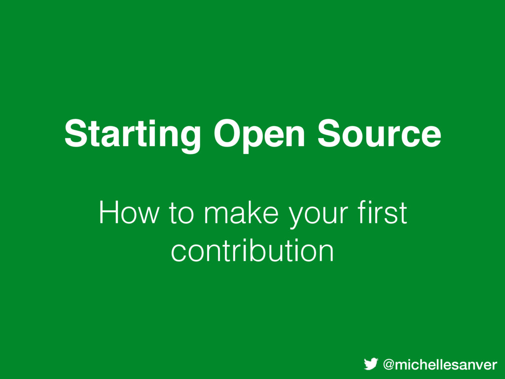 @michellesanver Starting Open Source How to mak...