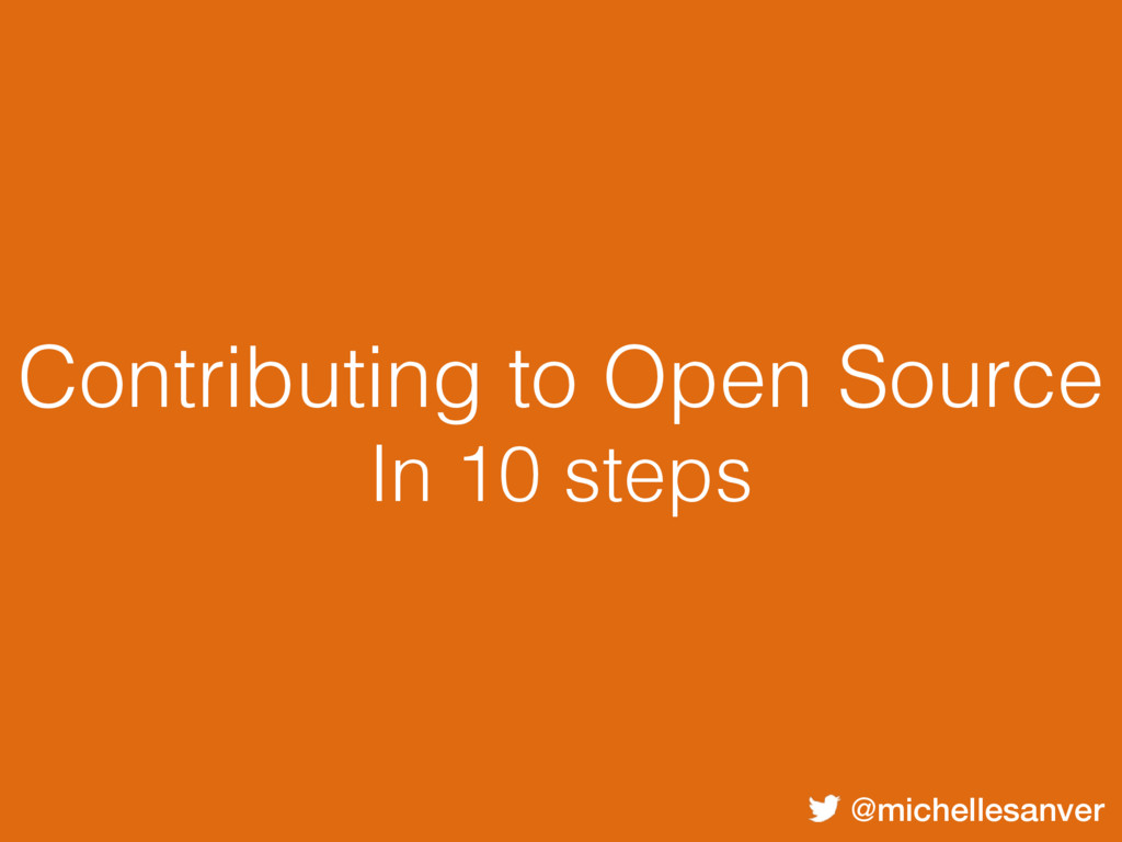 @michellesanver Contributing to Open Source In ...