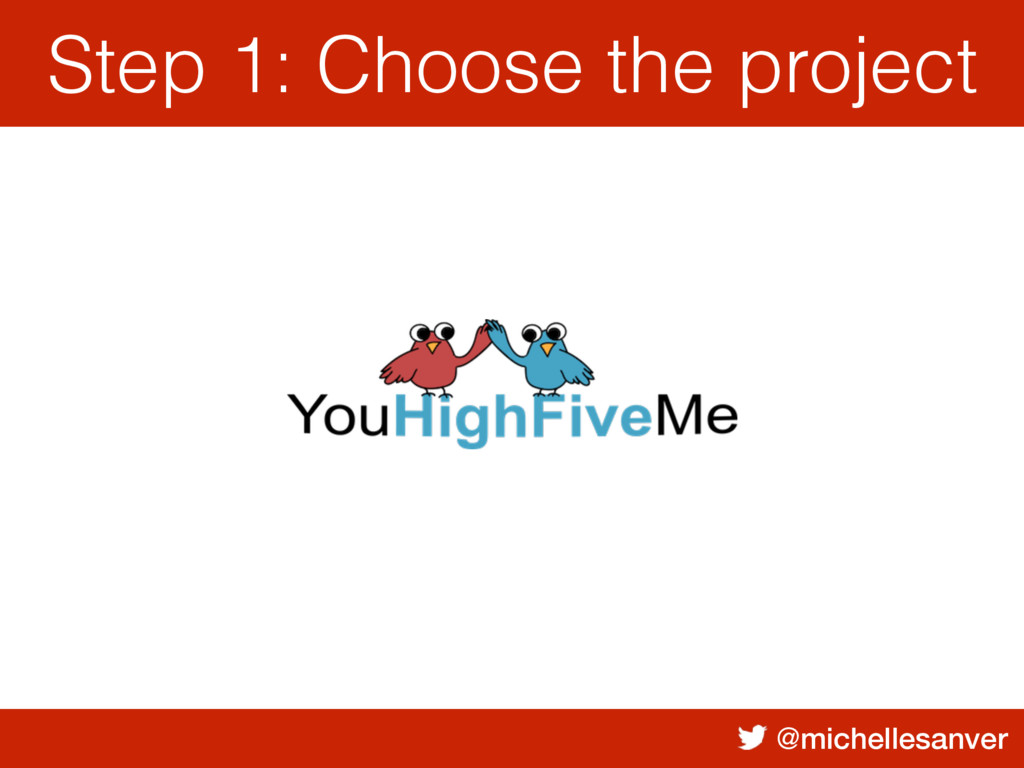 @michellesanver Step 1: Choose the project