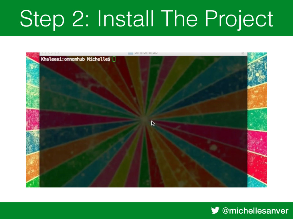 @michellesanver Step 2: Install The Project Bod...