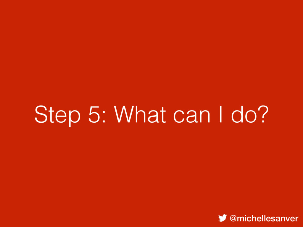 @michellesanver Step 5: What can I do?
