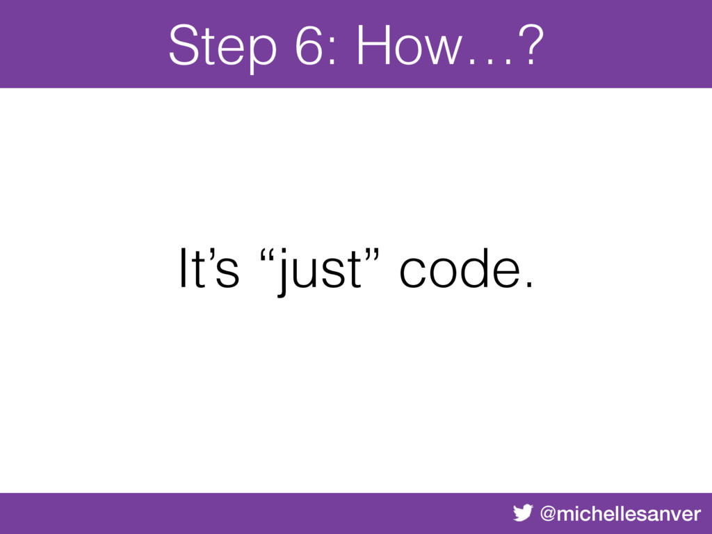 "@michellesanver Step 6: How…? It's ""just"" code."