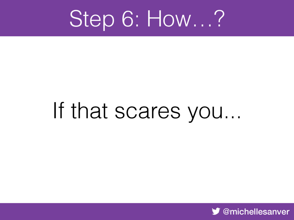 @michellesanver Step 6: How…? If that scares yo...