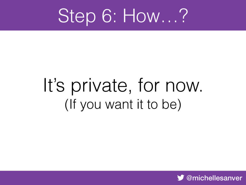 @michellesanver Step 6: How…? It's private, for...
