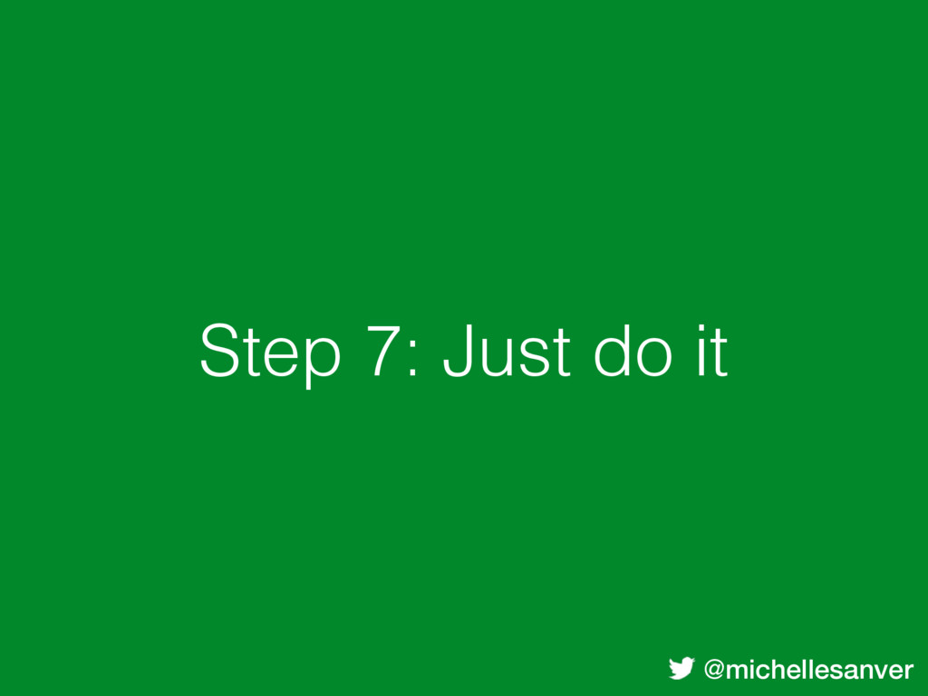 @michellesanver Step 7: Just do it