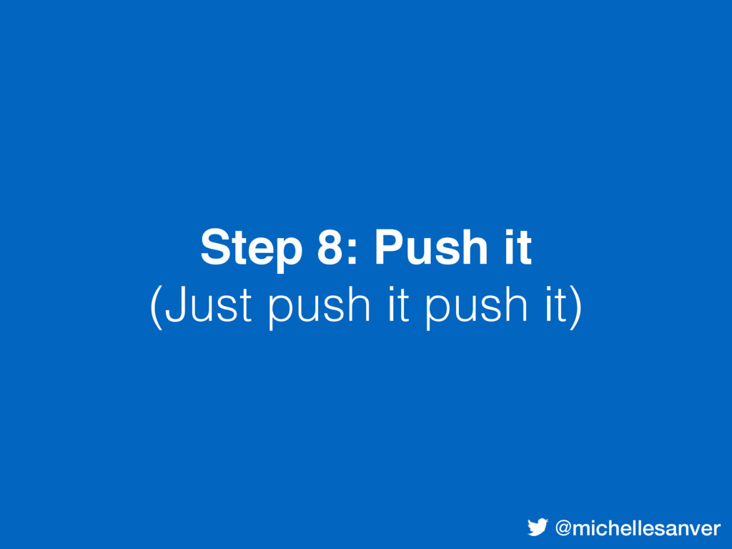 @michellesanver Step 8: Push it (Just push it p...