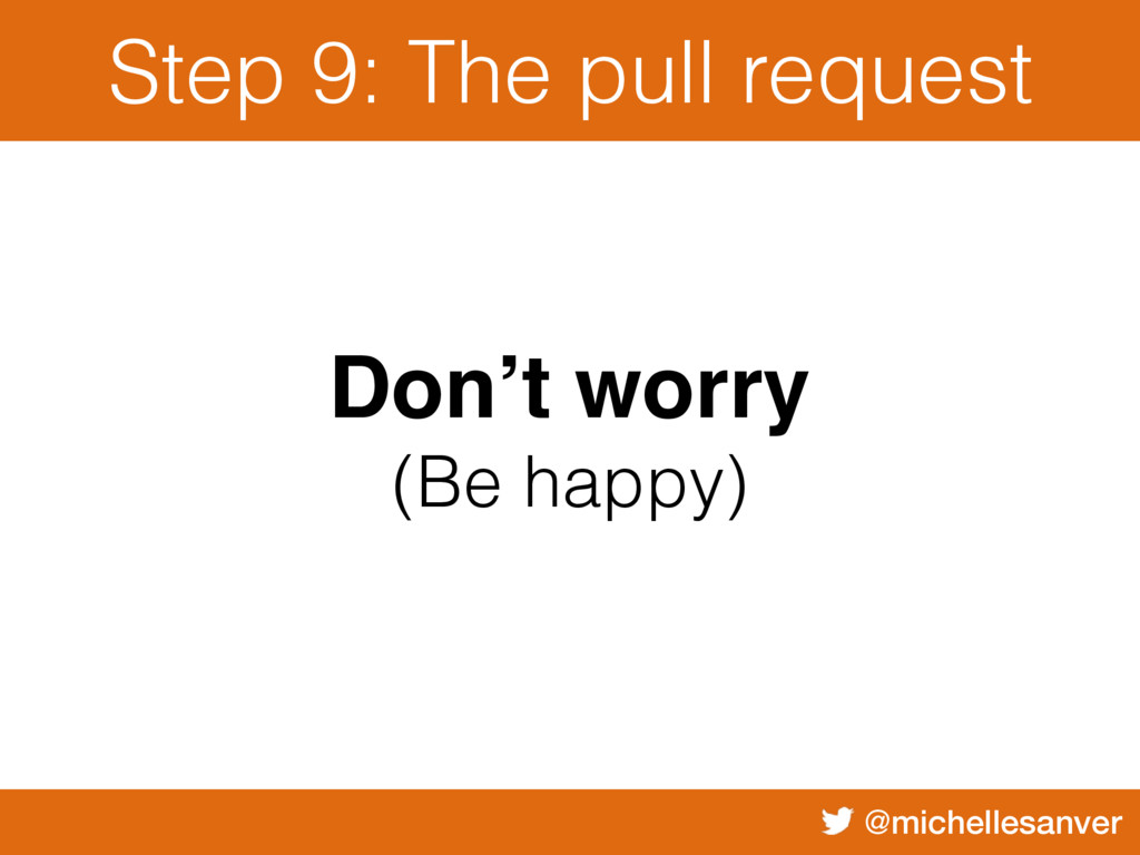 @michellesanver Step 9: The pull request Don't ...