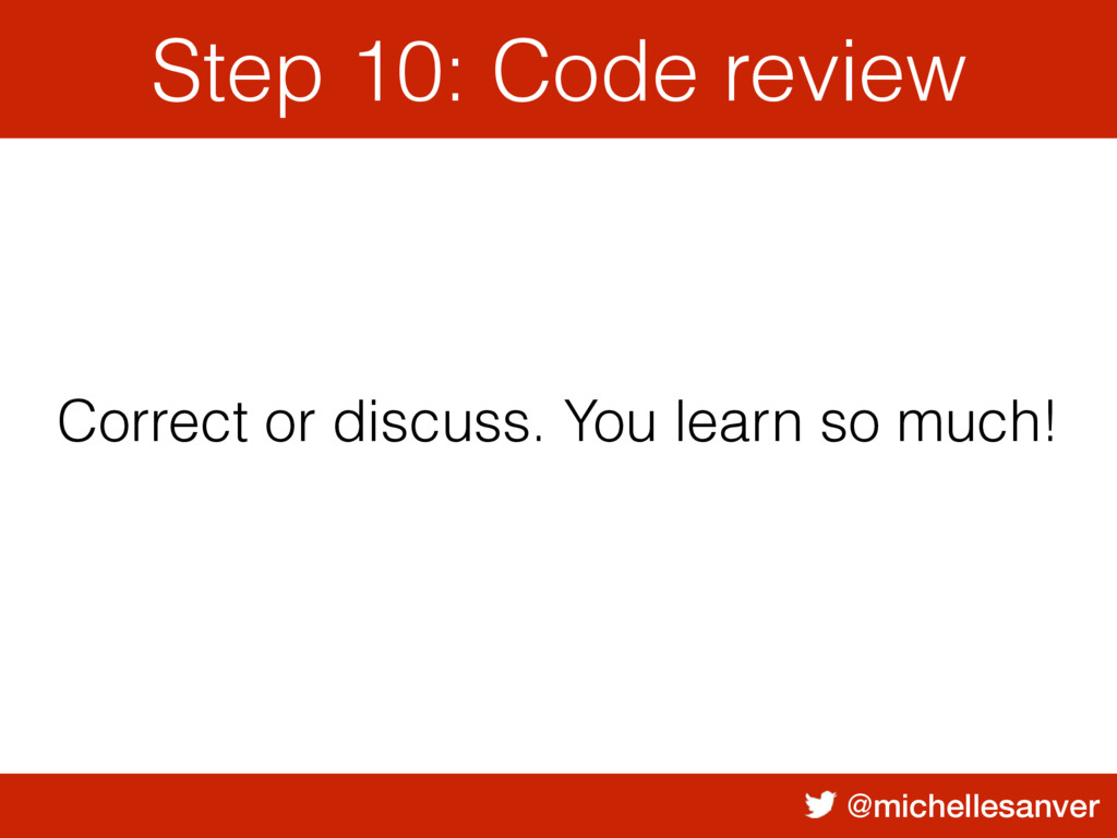 @michellesanver Step 10: Code review Correct or...