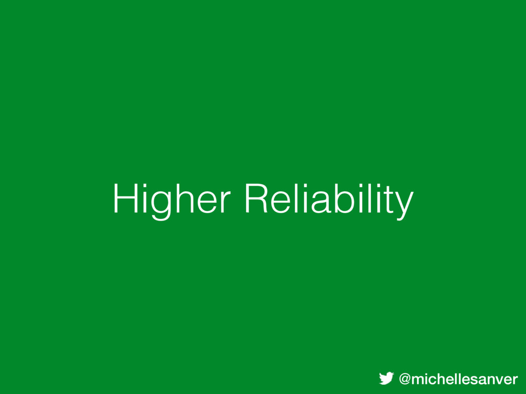 @michellesanver Higher Reliability