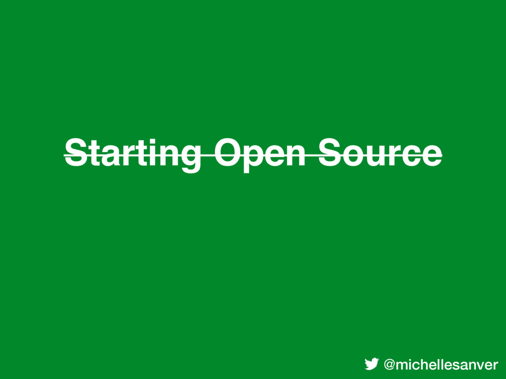 @michellesanver Starting Open Source