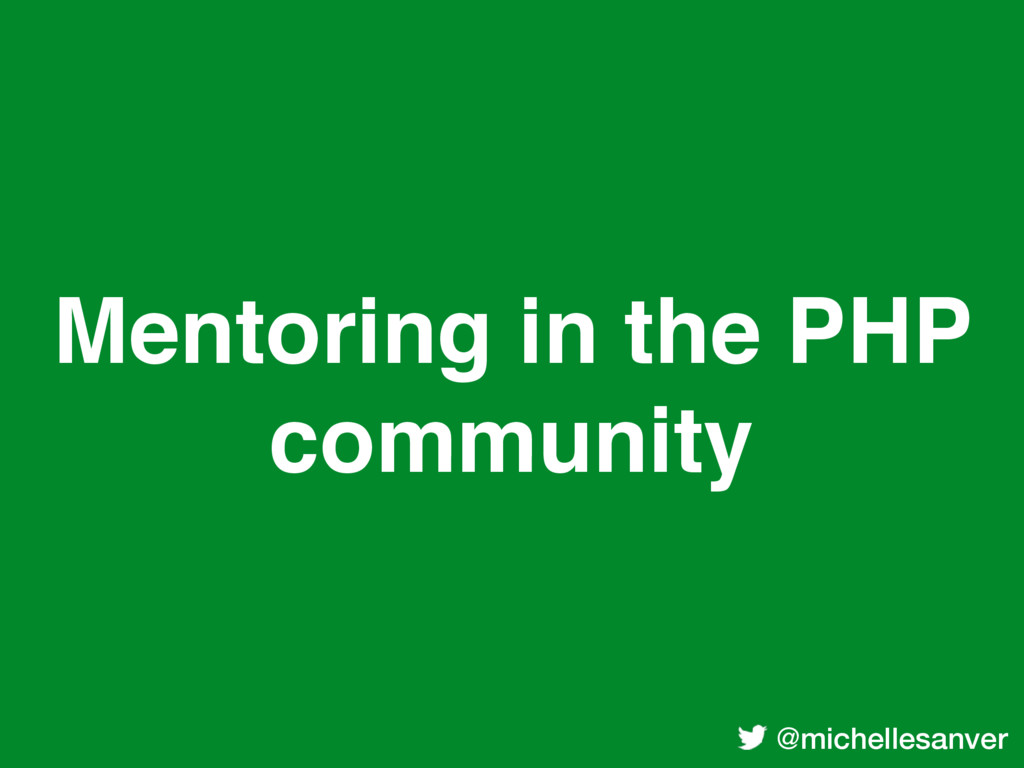 @michellesanver Mentoring in the PHP community
