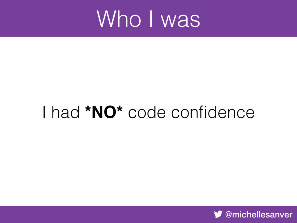 @michellesanver I had *NO* code confidence Who I...
