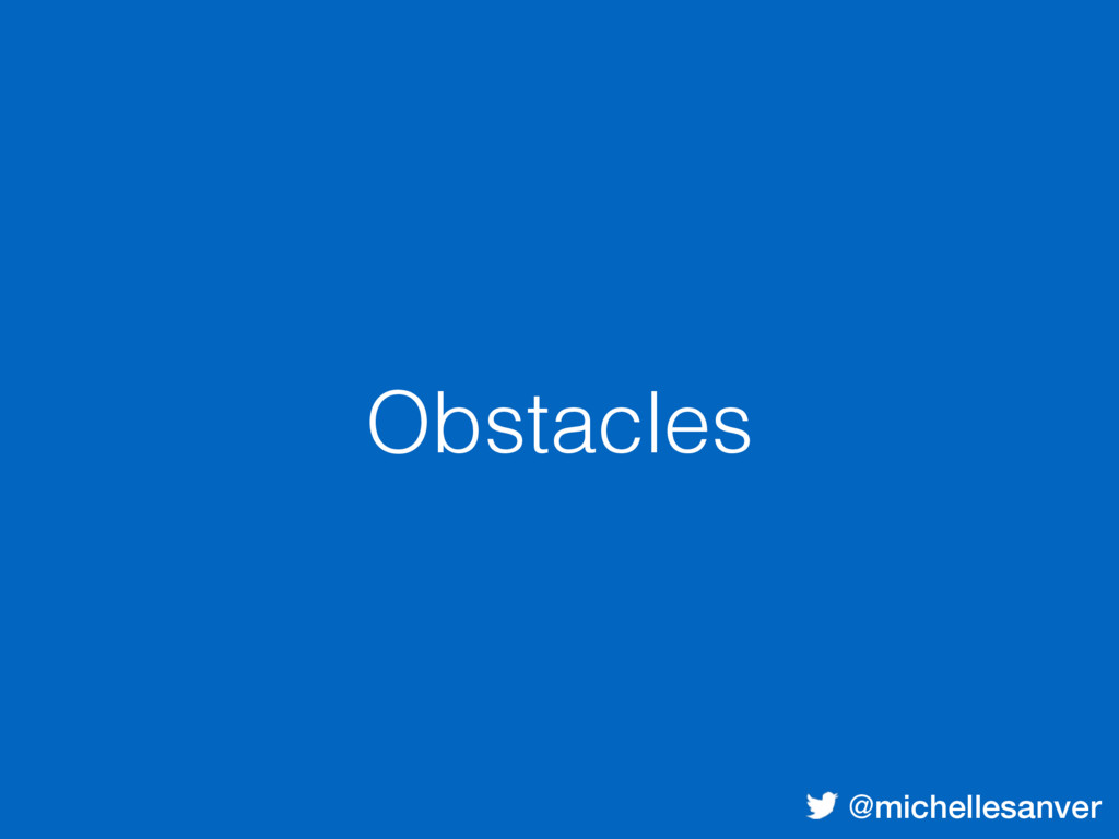 @michellesanver Obstacles