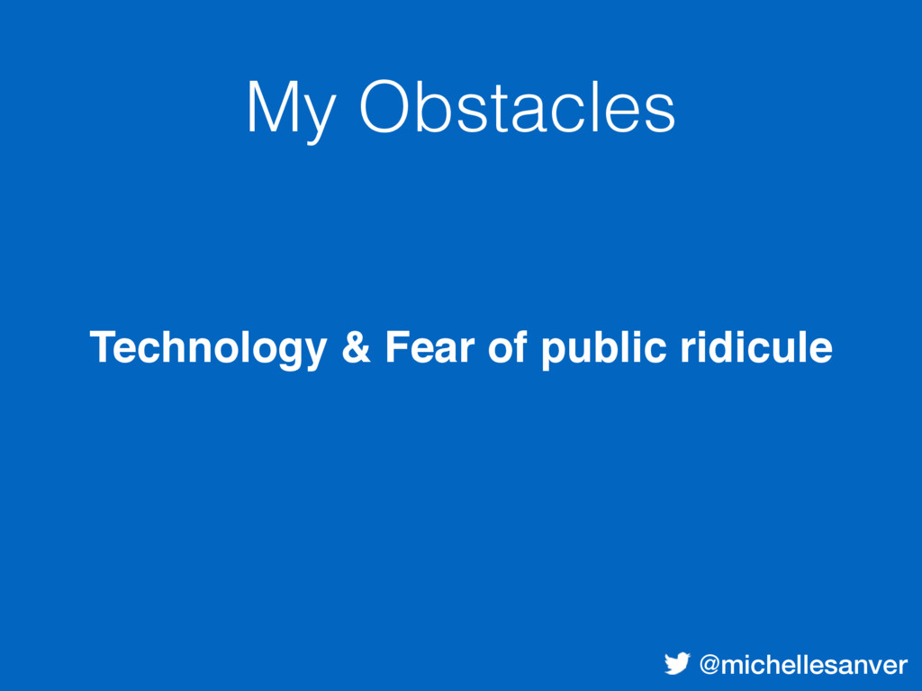 @michellesanver My Obstacles Technology & Fear ...