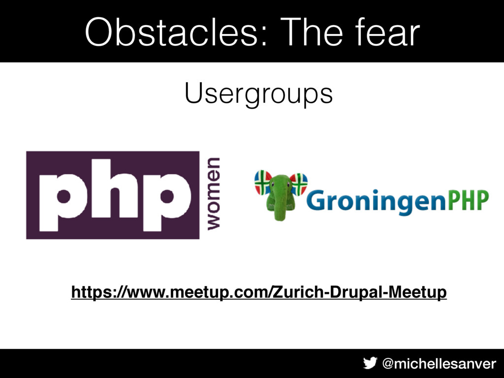 @michellesanver Usergroups Obstacles: The fear ...