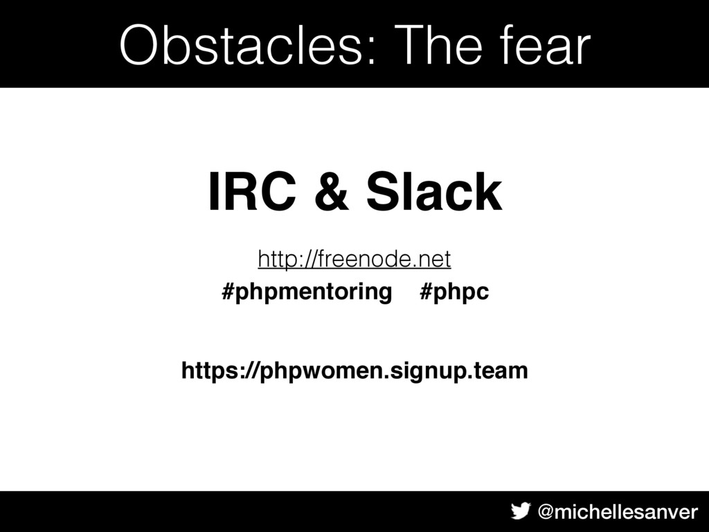 @michellesanver Obstacles: The fear IRC & Slack...