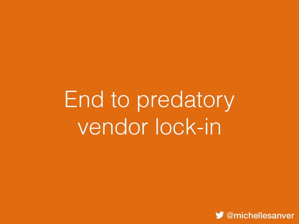 @michellesanver End to predatory vendor lock-in