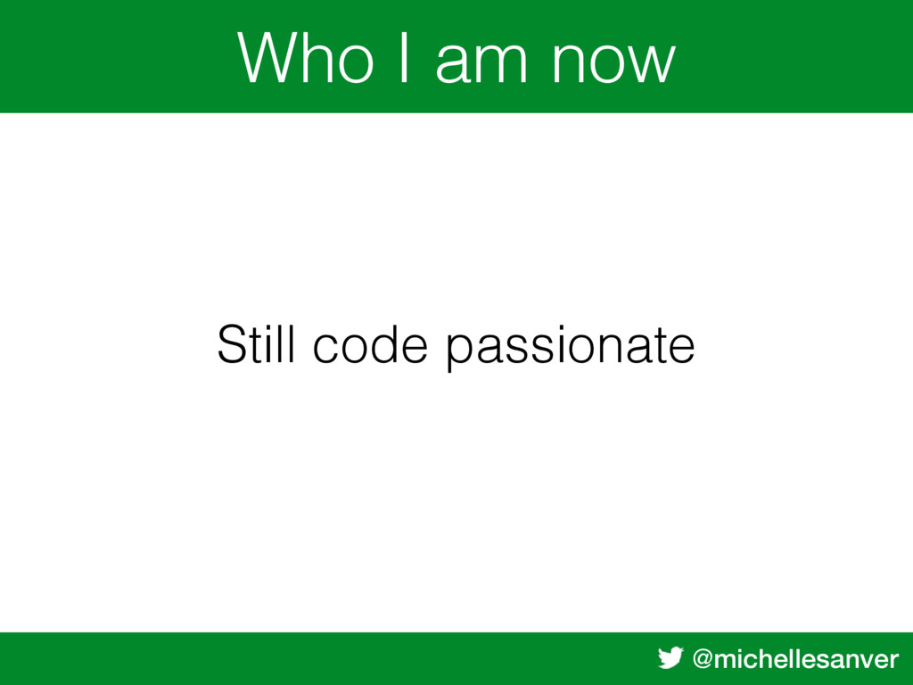 @michellesanver Who I am now Still code passion...