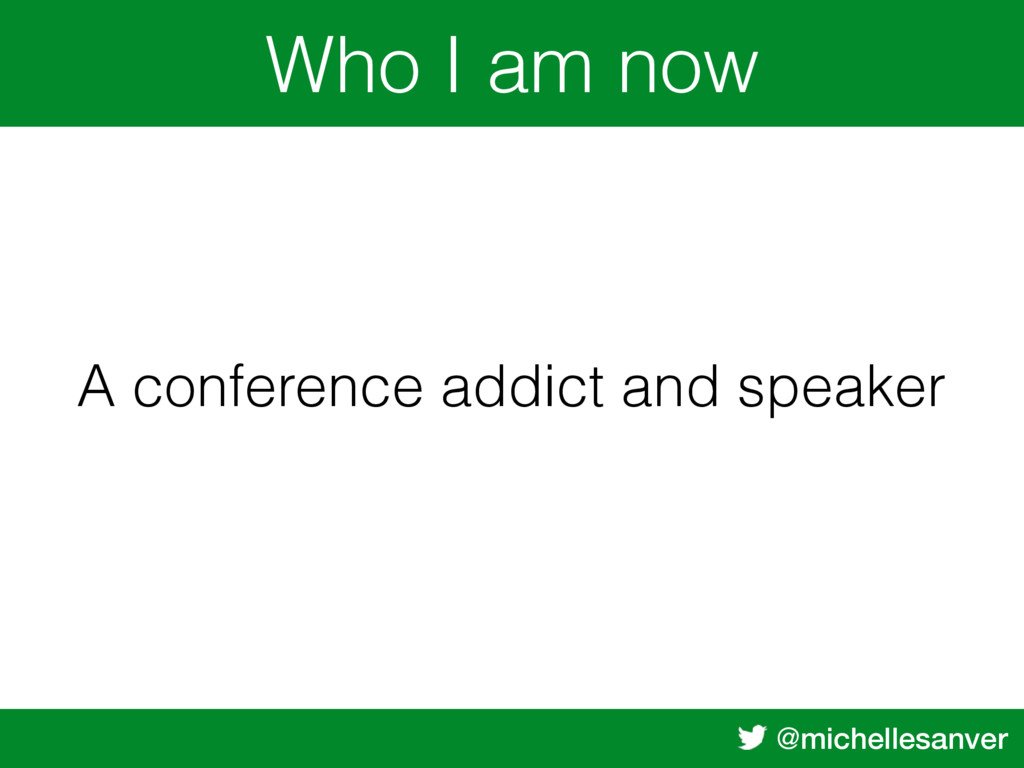 @michellesanver Who I am now A conference addic...