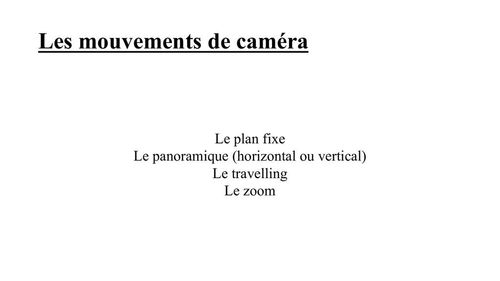 Les mouvements de caméra Le plan fixe Le panora...