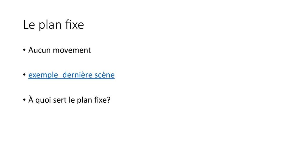 Le plan fixe • Aucun movement • exemple_dernière...