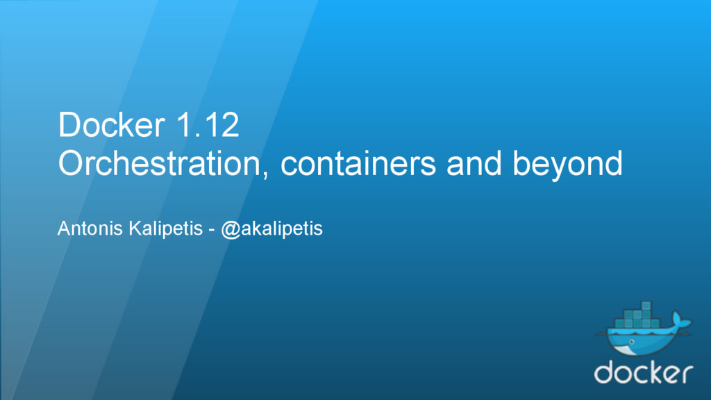 Docker 1.12 Orchestration, containers and beyon...