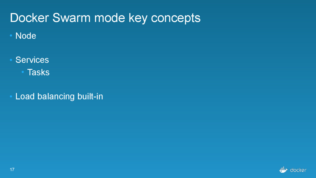 17 Docker Swarm mode key concepts • Node • Serv...