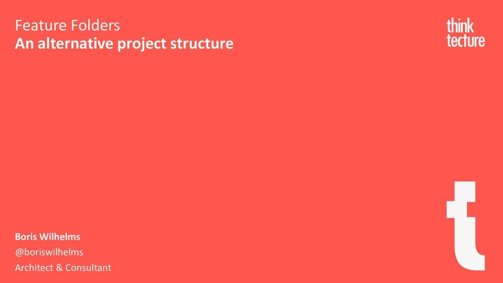 Feature Folders An alternative project structur...