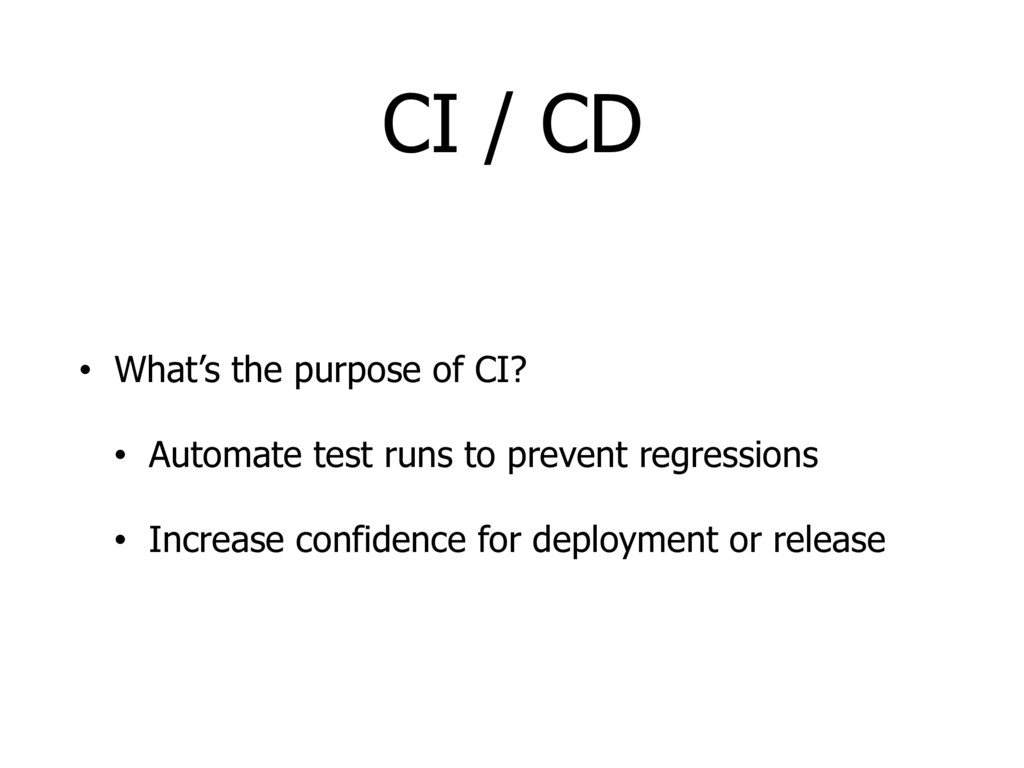 CI / CD • What's the purpose of CI? • Automate ...