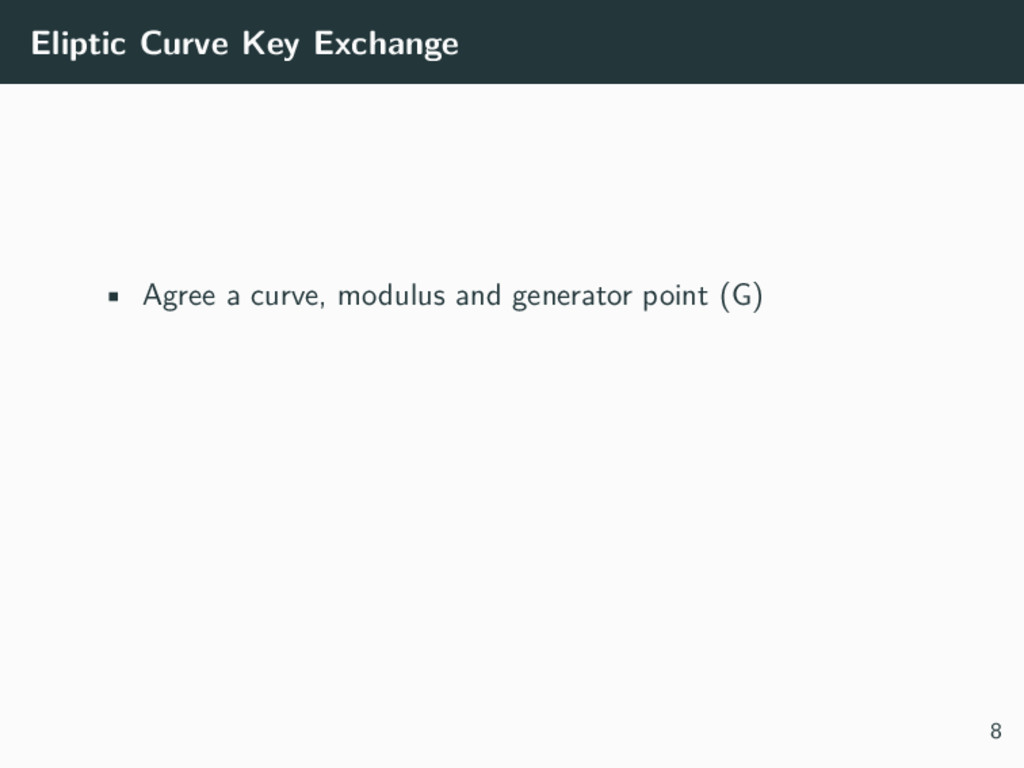 Eliptic Curve Key Exchange • Agree a curve, mod...