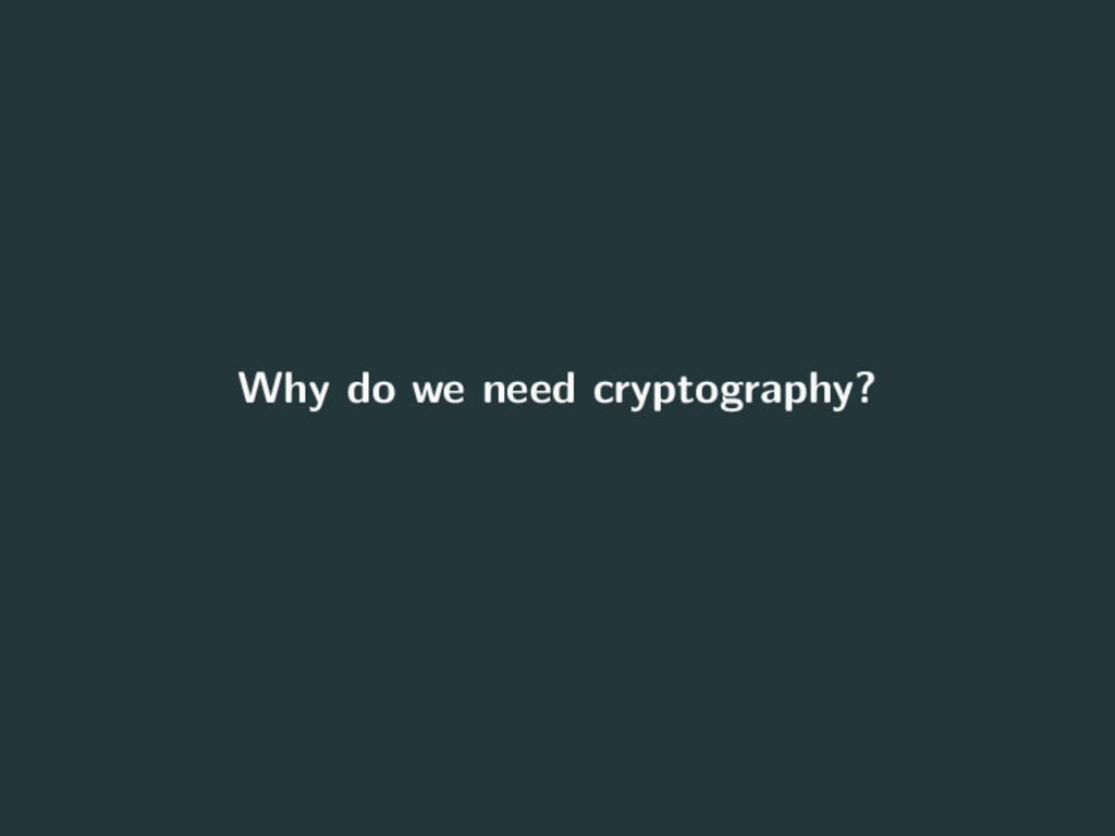 Why do we need cryptography? 1