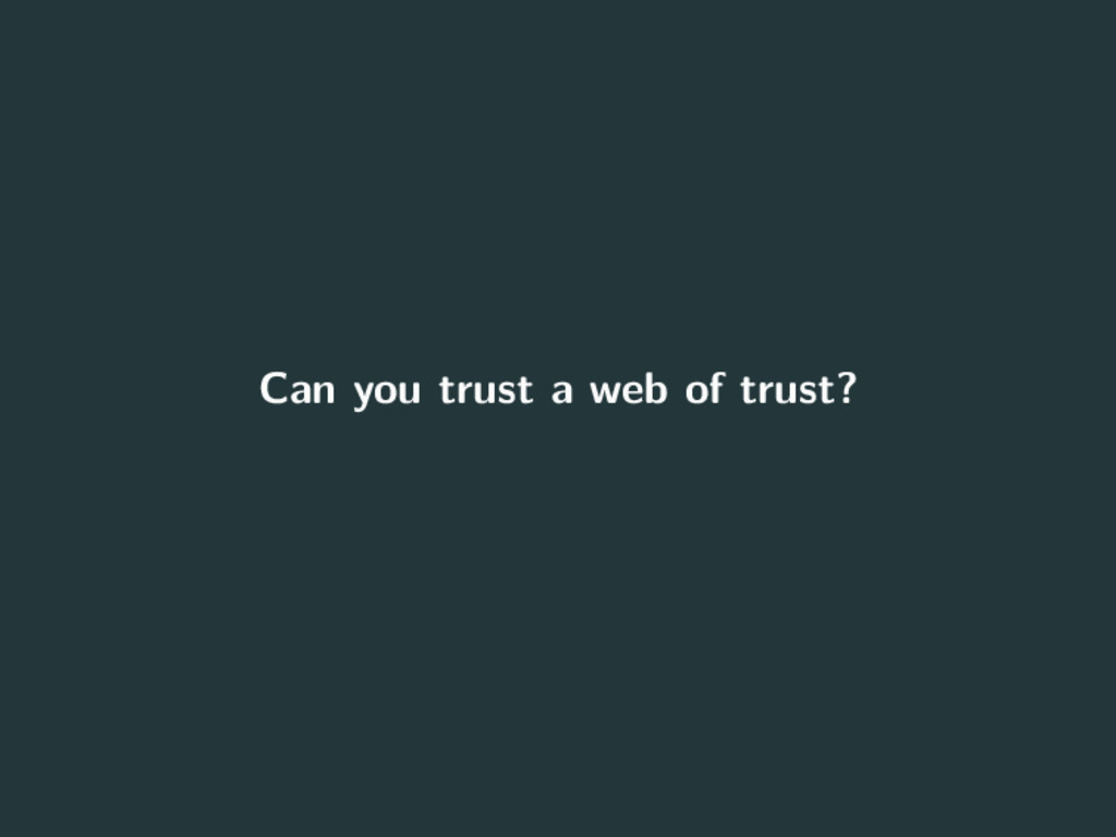 Can you trust a web of trust? 11