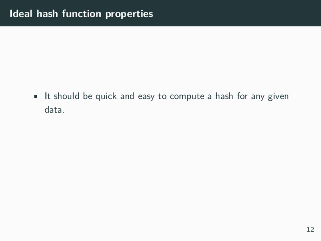 Ideal hash function properties • It should be q...