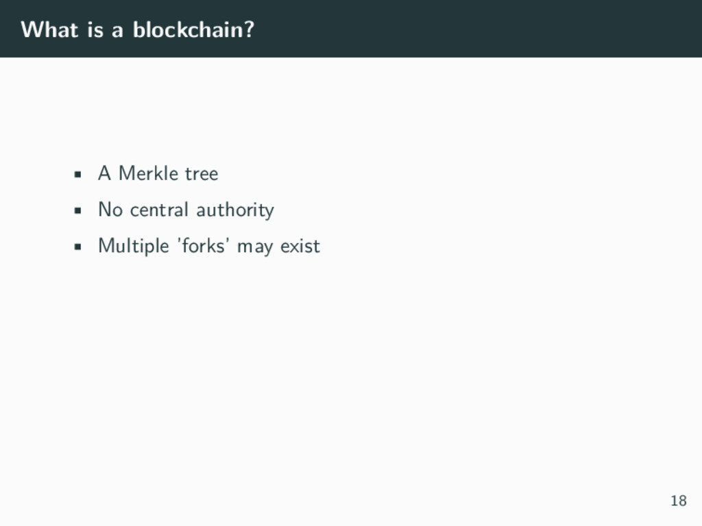 What is a blockchain? • A Merkle tree • No cent...