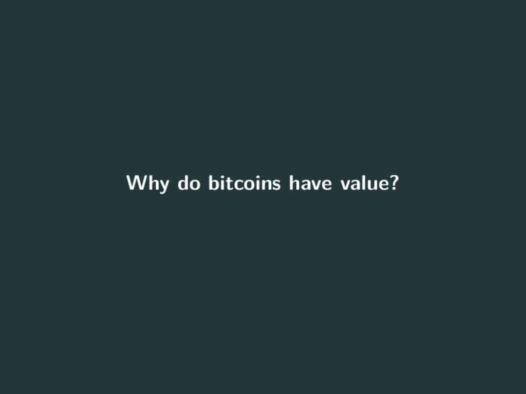 Why do bitcoins have value? 19