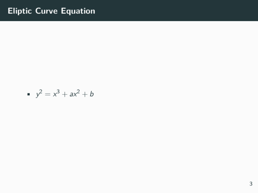 Eliptic Curve Equation • y2 = x3 + ax2 + b 3