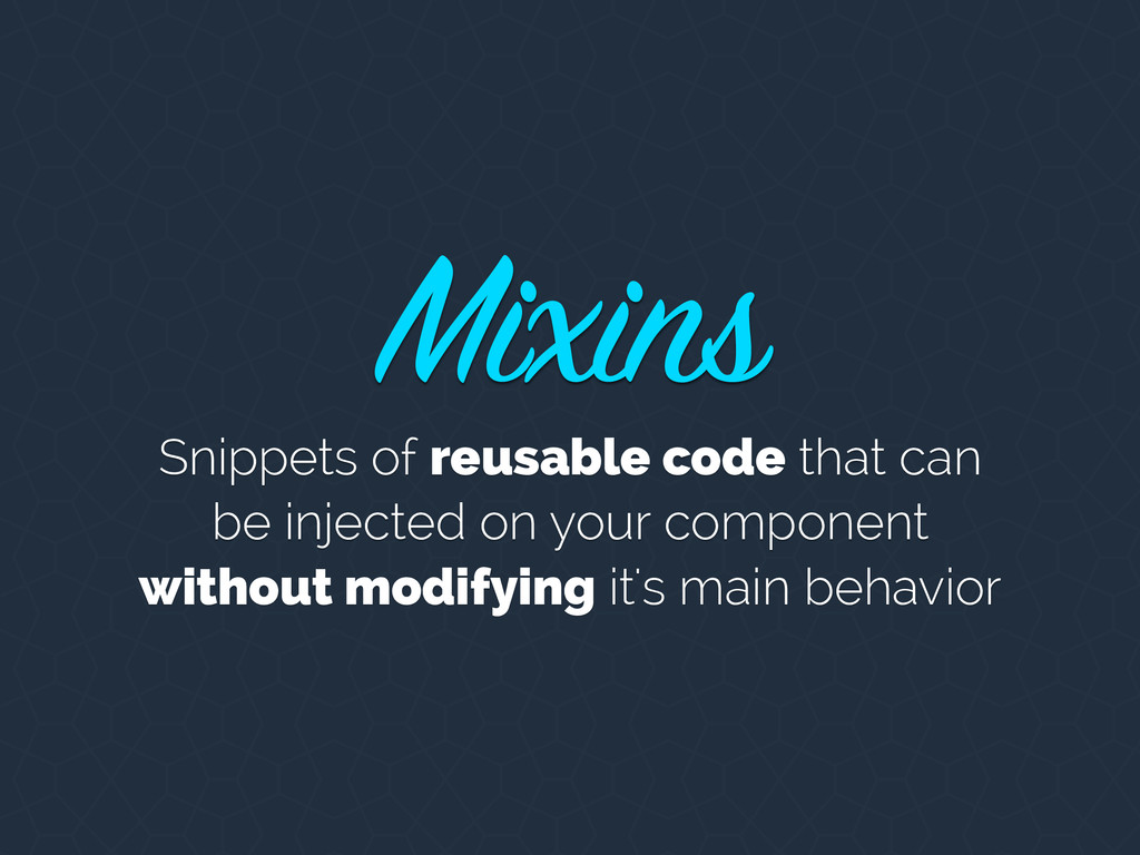 Snippets of reusable code that can be injected ...