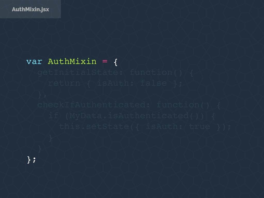 AuthMixin.jsx var AuthMixin = { getInitialState...