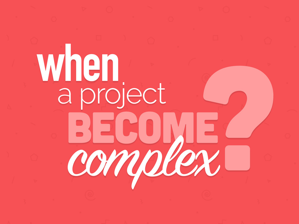 when become complex ? a project