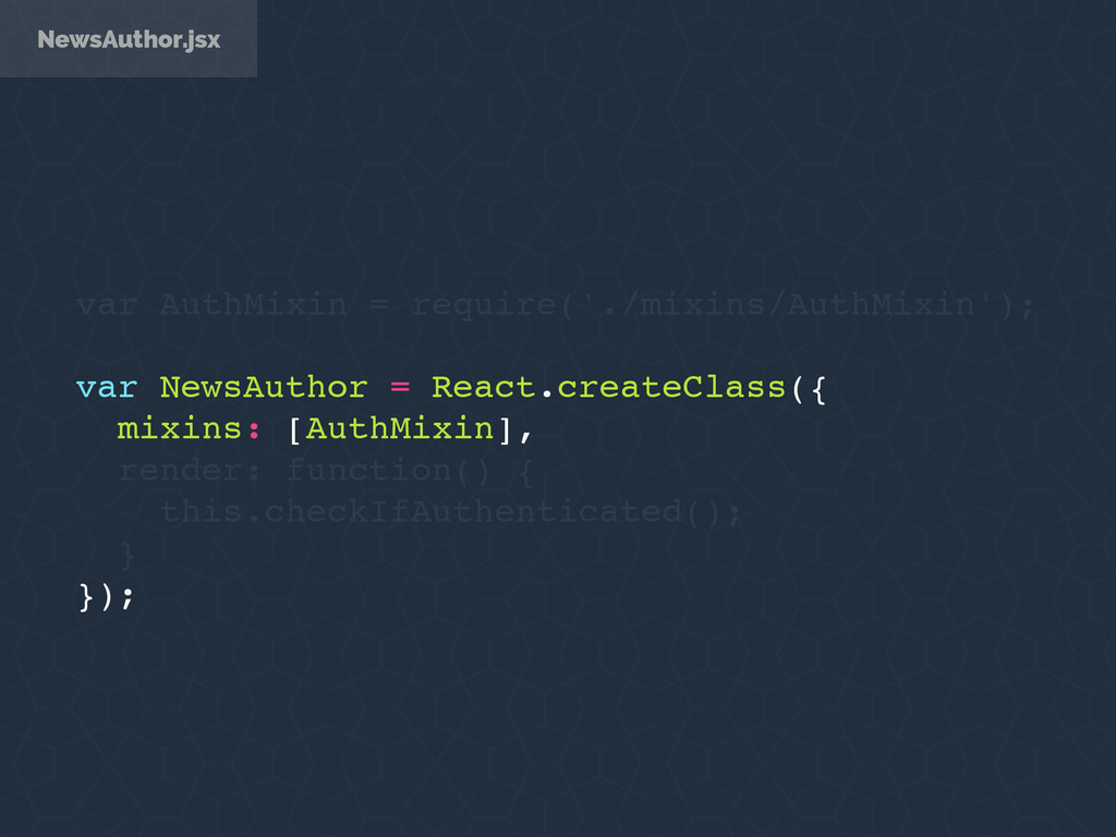 NewsAuthor.jsx var AuthMixin = require('./mixin...