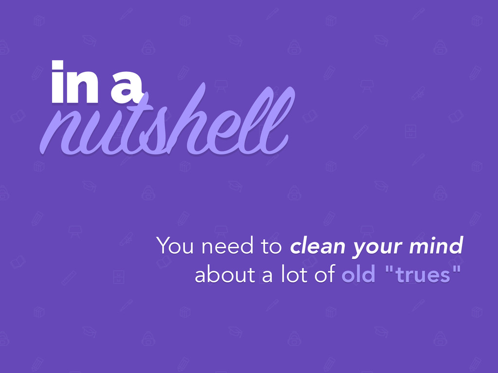 in a nutshell You need to clean your mind about...
