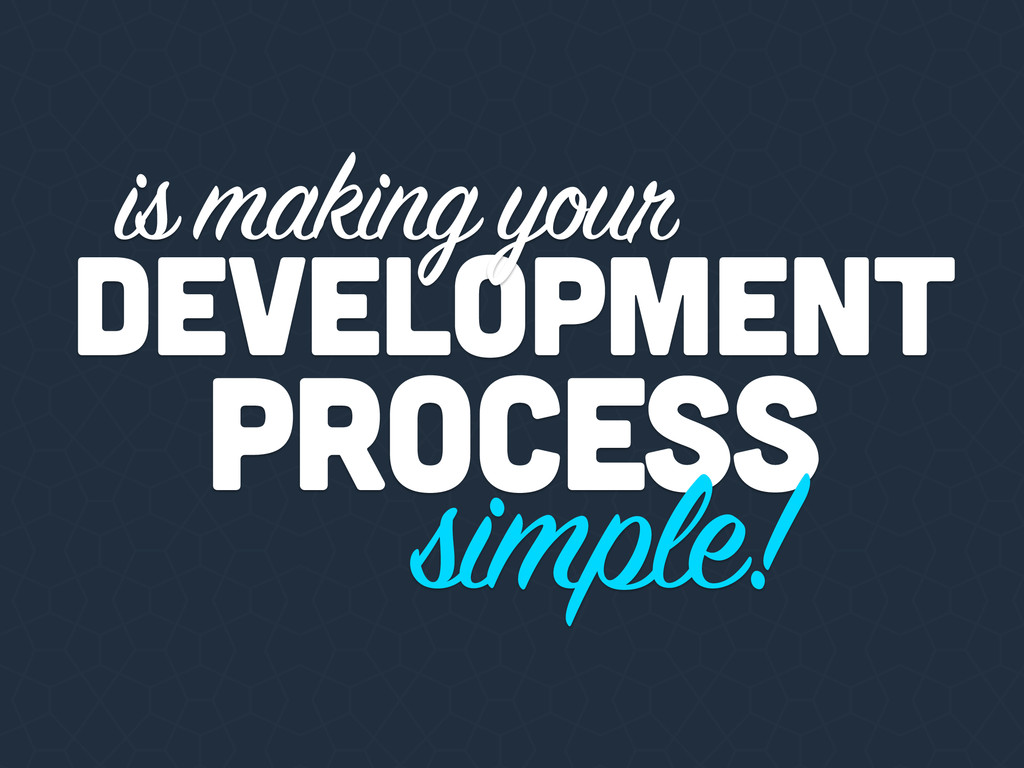 PROCESS simple! DEVELOPMENT is making your