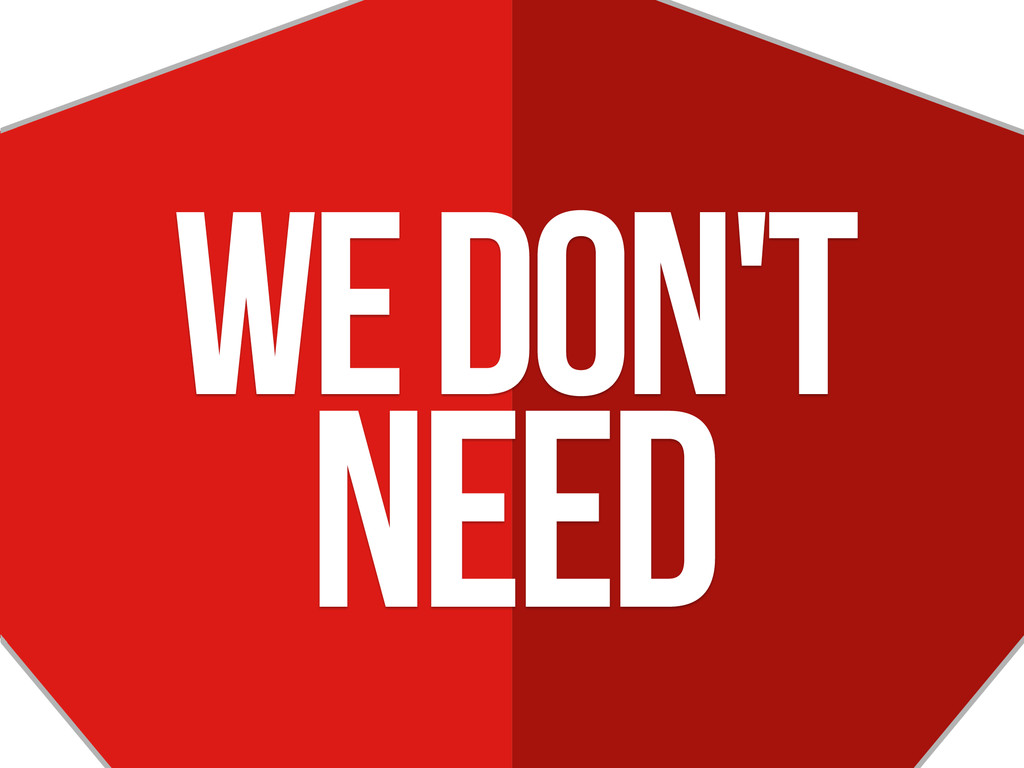 WE Don't NEED